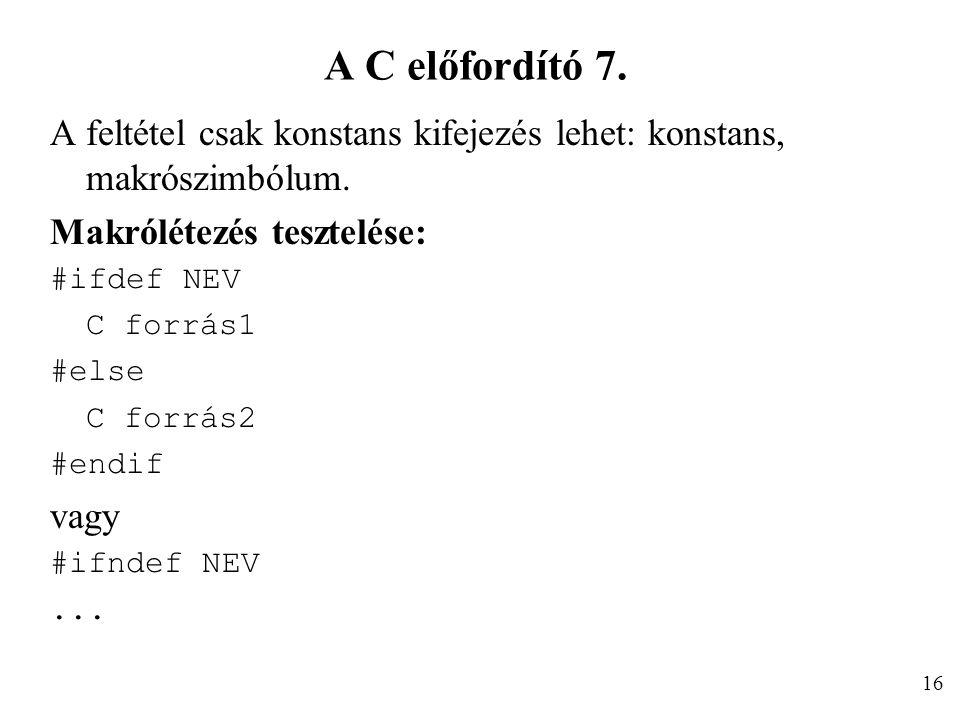 A C előfordító 7. A feltétel csak konstans kifejezés lehet: konstans, makrószimbólum. Makrólétezés tesztelése: