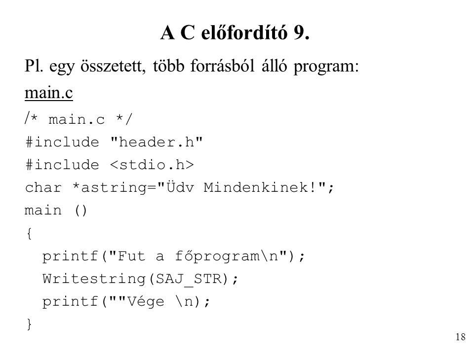 A C előfordító 9. Pl. egy összetett, több forrásból álló program: