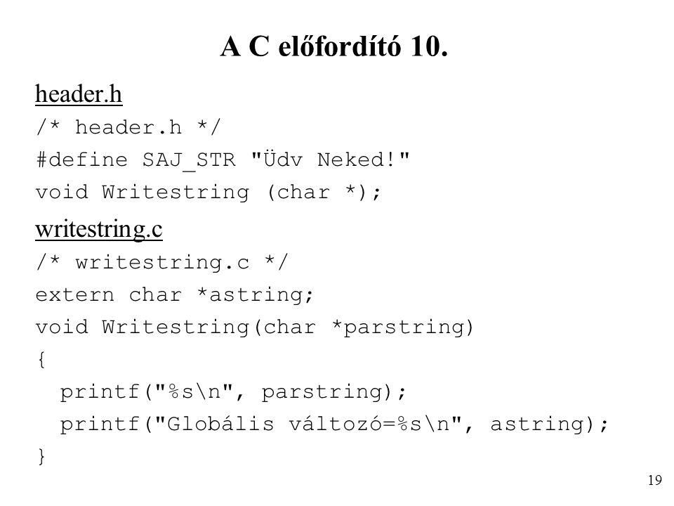 A C előfordító 10. header.h writestring.c /* header.h */