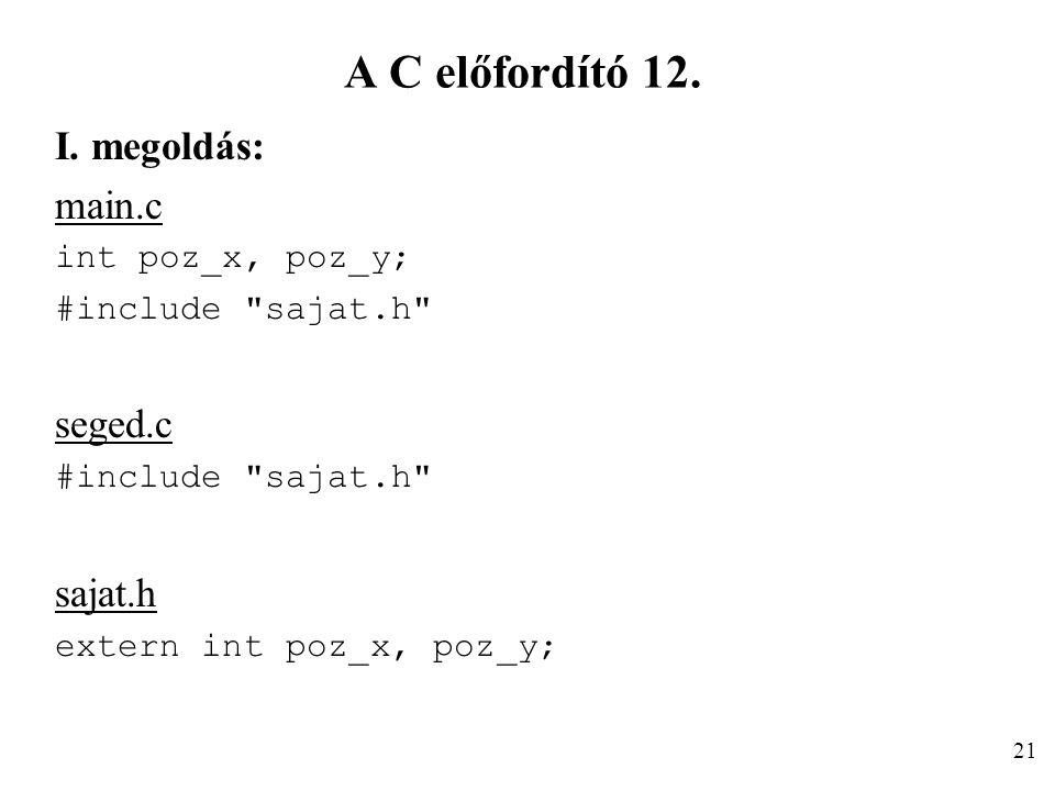A C előfordító 12. I. megoldás: main.c seged.c sajat.h