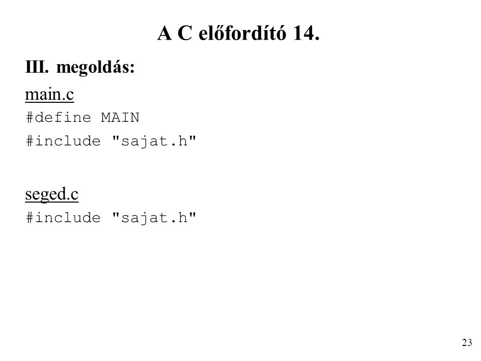 A C előfordító 14. III. megoldás: main.c seged.c #define MAIN