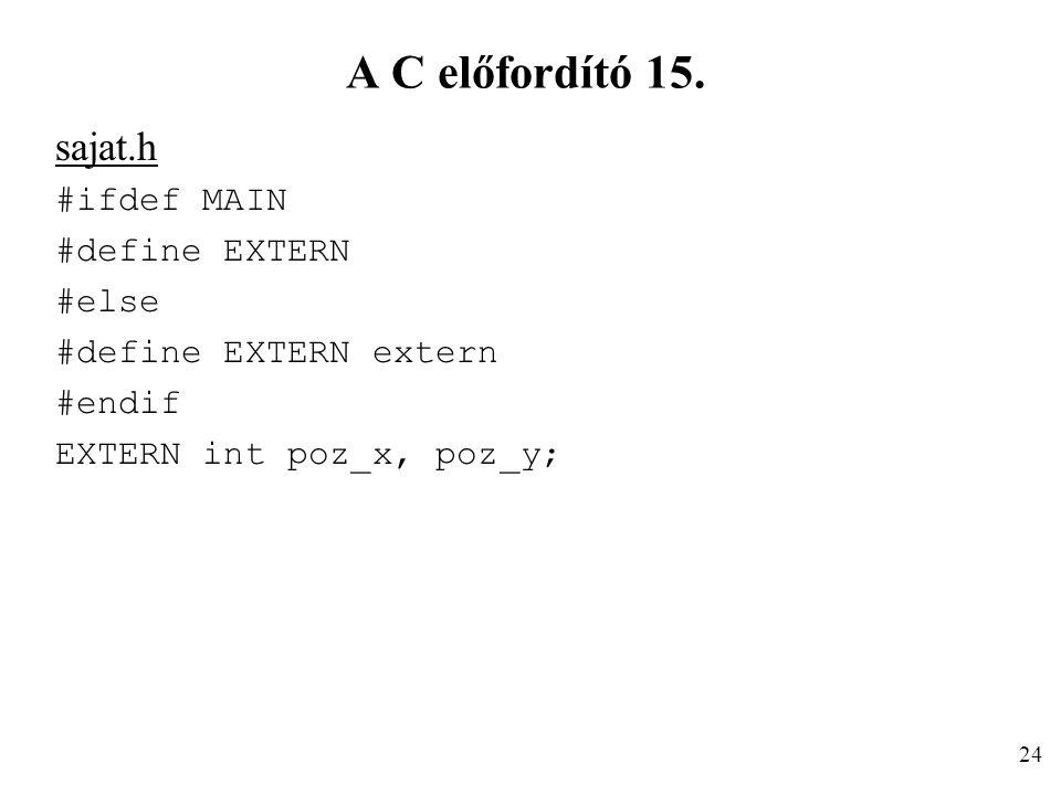 A C előfordító 15. sajat.h #ifdef MAIN #define EXTERN #else
