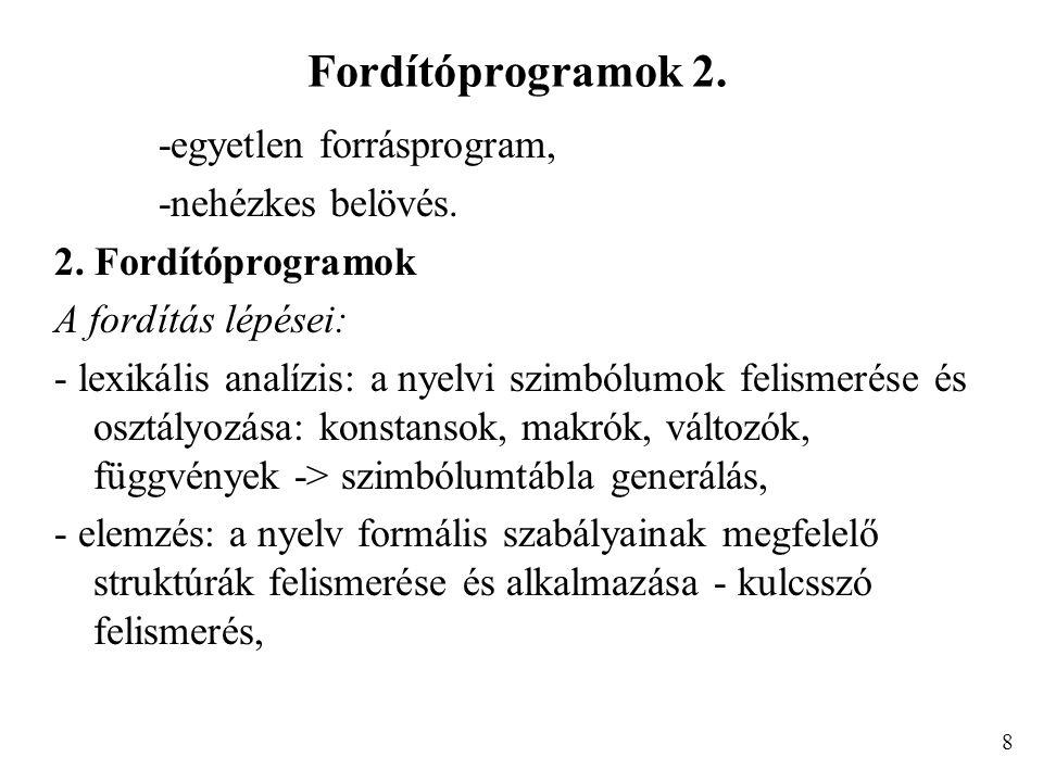 Fordítóprogramok 2. -egyetlen forrásprogram, -nehézkes belövés.