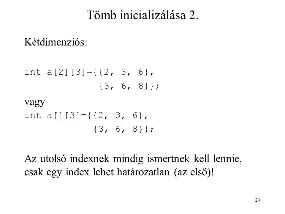Tömb inicializálása 2. Kétdimenziós: vagy