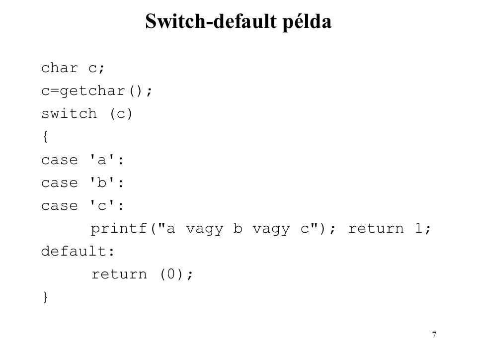 Switch-default példa char c; c=getchar(); switch (c) { case a :
