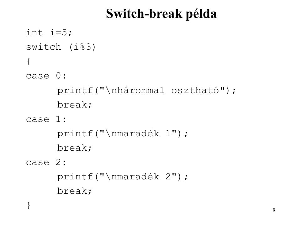 Switch-break példa int i=5; switch (i%3) { case 0:
