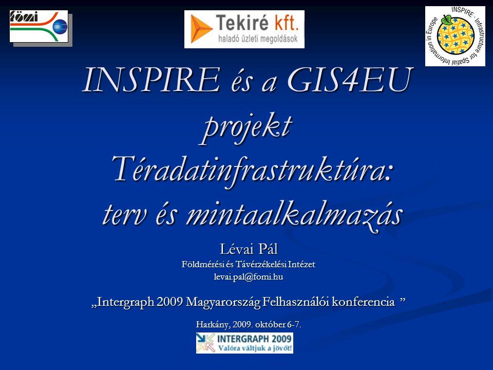 INSPIRE és a GIS4EU projekt Téradatinfrastruktúra: terv és mintaalkalmazás