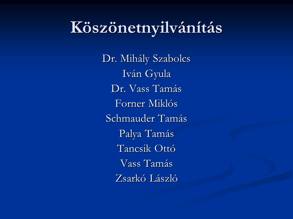 Köszönetnyilvánítás Dr. Mihály Szabolcs Iván Gyula Dr. Vass Tamás