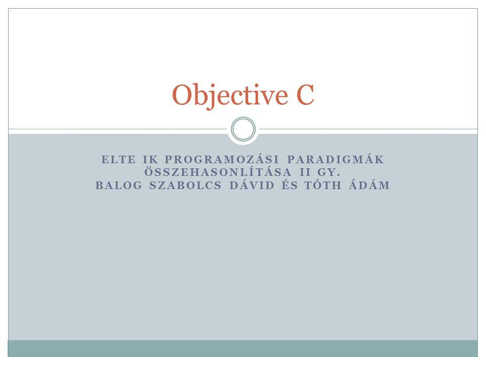Objective C ELTE IK Programozási paradigmák összehasonlítása II GY.