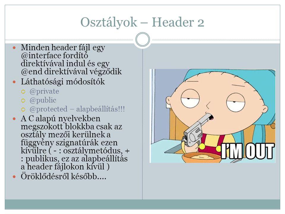 Osztályok – Header 2 Minden header fájl egy @interface fordító direktívával indul és egy @end direktívával végződik.