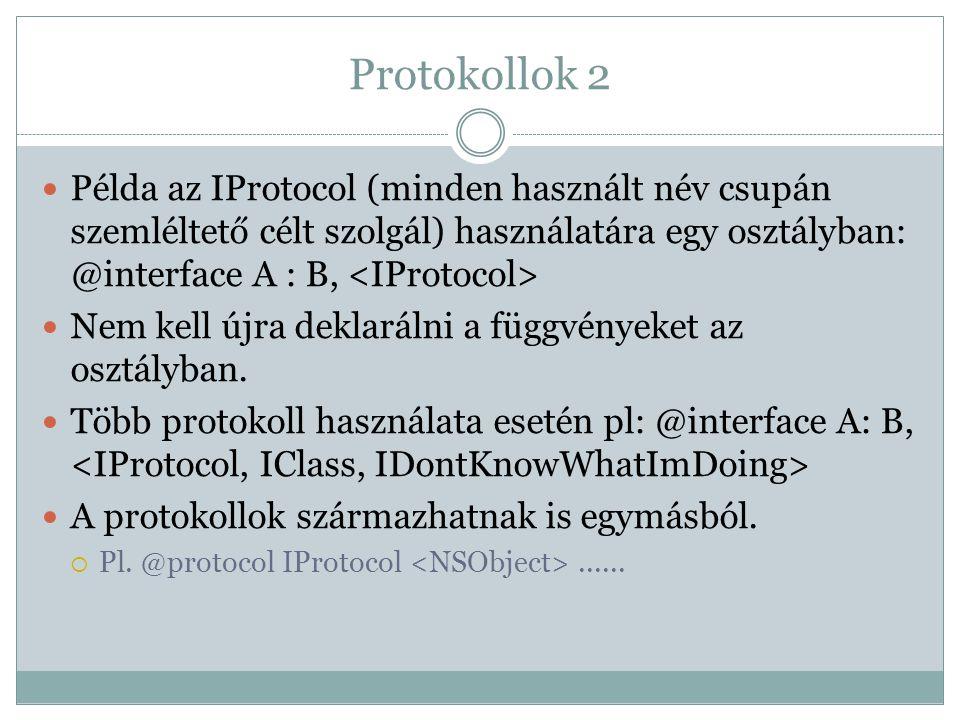 Protokollok 2 Példa az IProtocol (minden használt név csupán szemléltető célt szolgál) használatára egy osztályban: @interface A : B, <IProtocol>