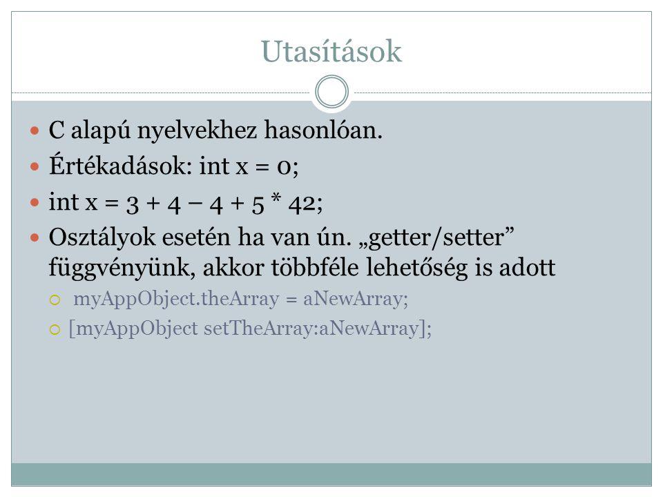 Utasítások C alapú nyelvekhez hasonlóan. Értékadások: int x = 0;