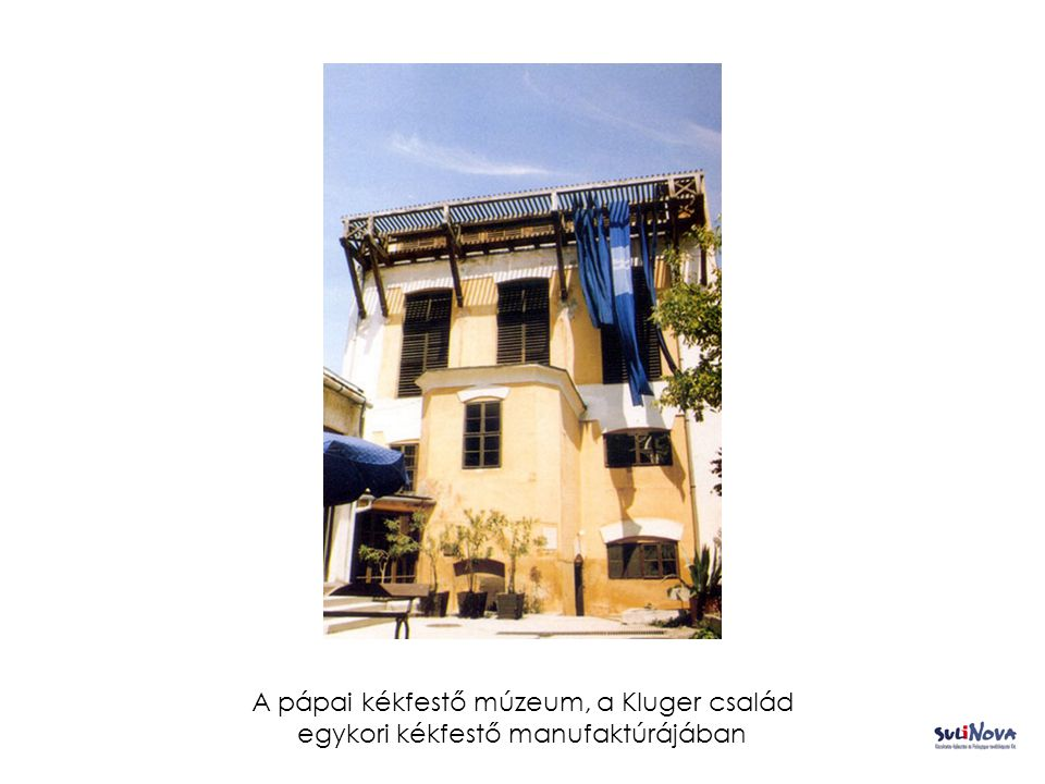 A pápai kékfestő múzeum, a Kluger család egykori kékfestő manufaktúrájában