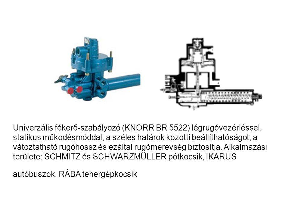 Univerzális fékerő-szabályozó (KNORR BR 5522) légrugóvezérléssel, statikus működésmóddal, a széles határok közötti beállíthatóságot, a vátoztatható rugóhossz és ezáltal rugómerevség biztosítja.