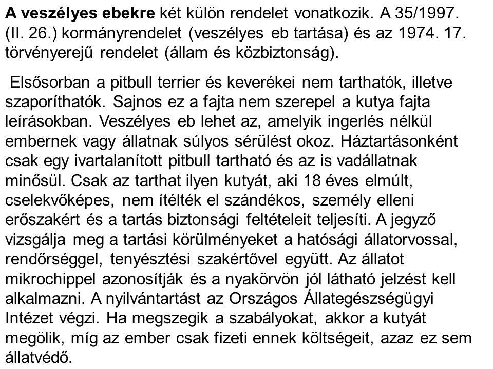 A veszélyes ebekre két külön rendelet vonatkozik. A 35/1997. (II. 26