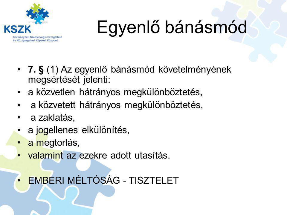 Egyenlő bánásmód 7. § (1) Az egyenlő bánásmód követelményének megsértését jelenti: a közvetlen hátrányos megkülönböztetés,