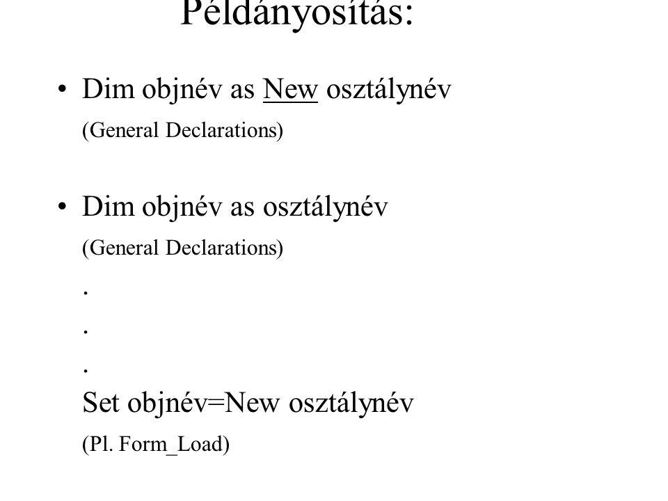 Példányosítás: Dim objnév as New osztálynév (General Declarations)