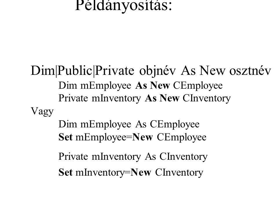 Példányosítás: Dim|Public|Private objnév As New osztnév