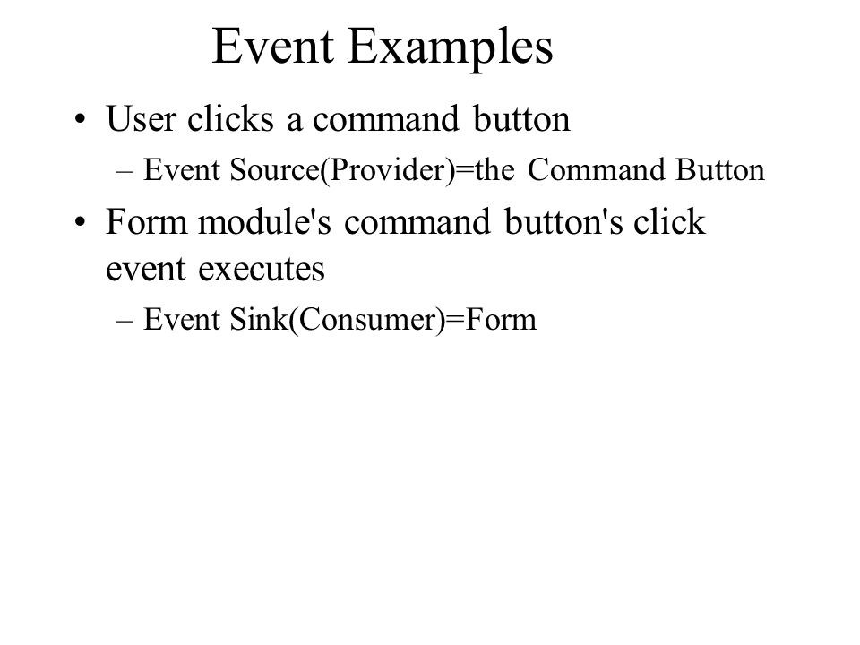Event Examples User clicks a command button