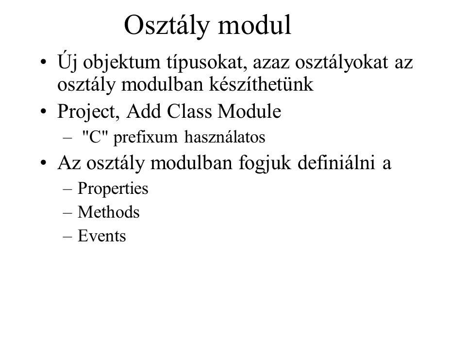 Osztály modul Új objektum típusokat, azaz osztályokat az osztály modulban készíthetünk. Project, Add Class Module.