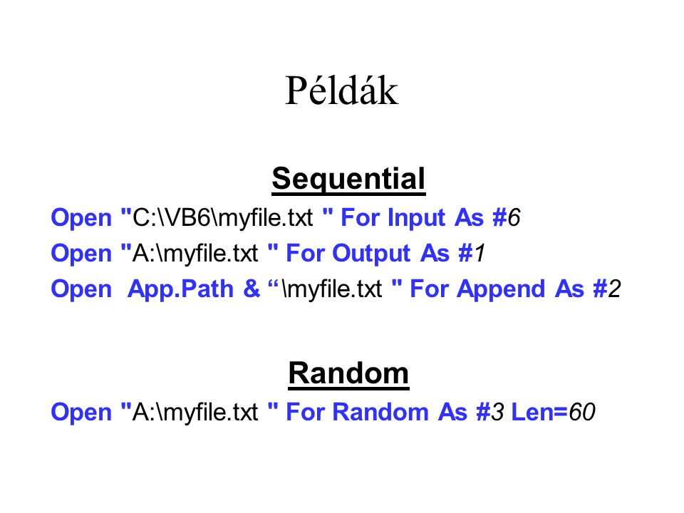 Példák Sequential Random Open C:\VB6\myfile.txt For Input As #6