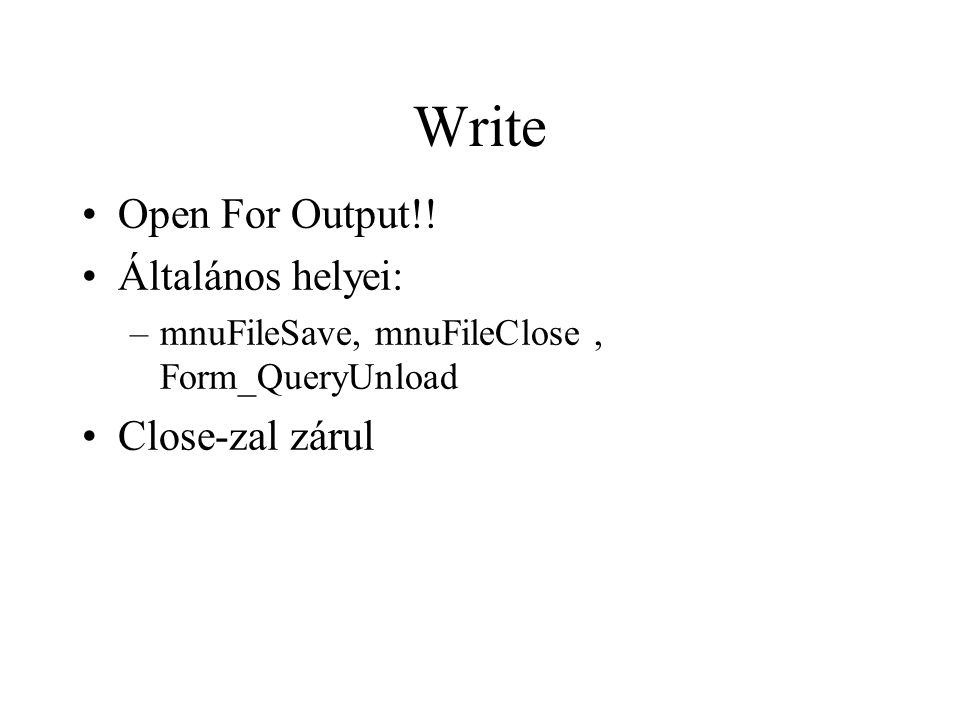 Write Open For Output!! Általános helyei: Close-zal zárul