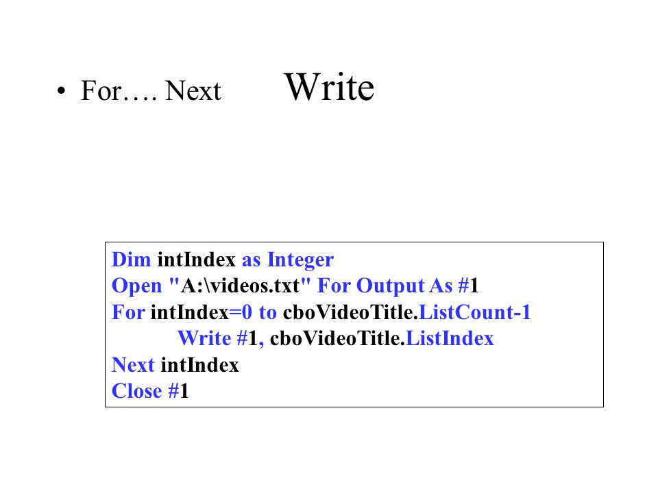 Write For…. Next Dim intIndex as Integer