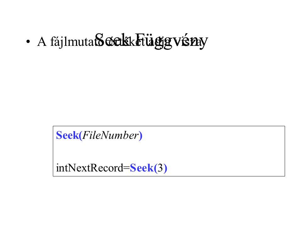 Seek Függvény A fájlmutató értékét adja visza Seek(FileNumber)