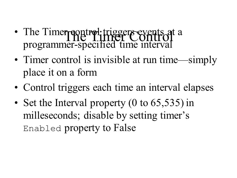 The Timer Control The Timer control triggers events at a programmer-specified time interval.