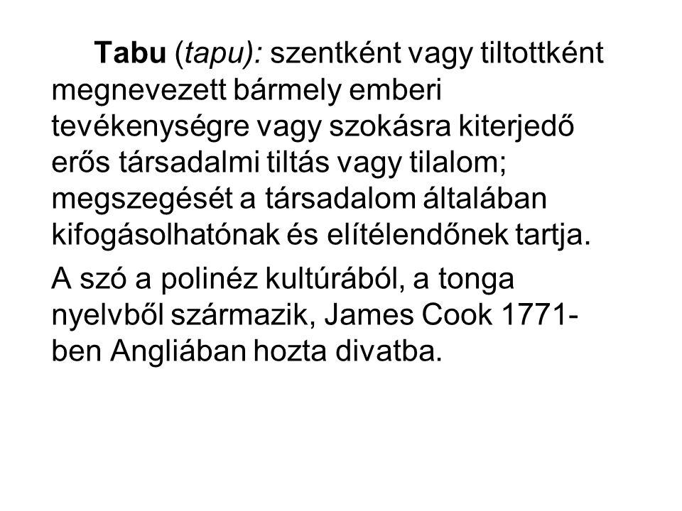 Tabu (tapu): szentként vagy tiltottként megnevezett bármely emberi tevékenységre vagy szokásra kiterjedő erős társadalmi tiltás vagy tilalom; megszegését a társadalom általában kifogásolhatónak és elítélendőnek tartja.