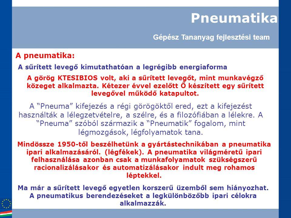 Pneumatika Gépész Tananyag fejlesztési team A pneumatika: