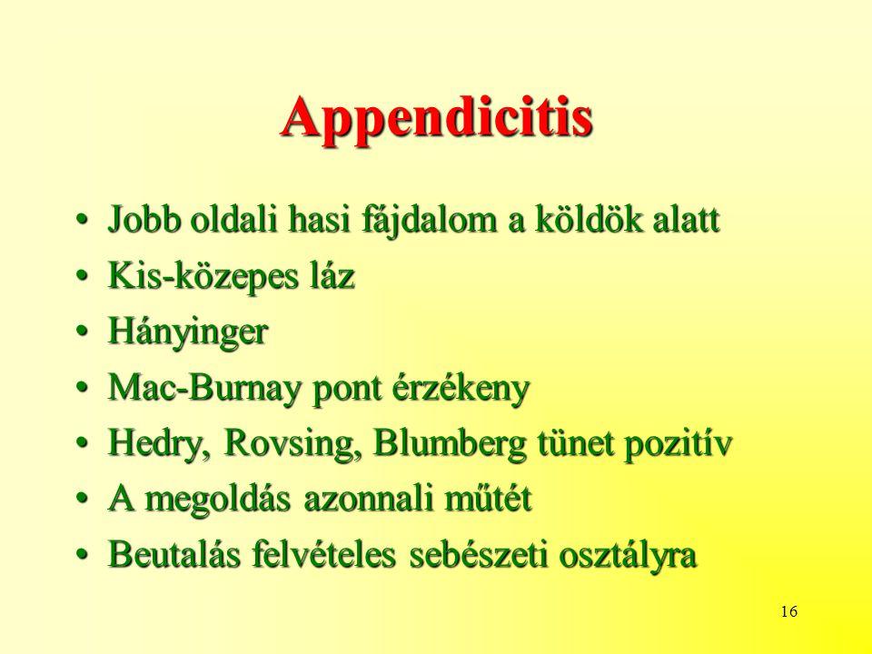 Appendicitis Jobb oldali hasi fájdalom a köldök alatt Kis-közepes láz