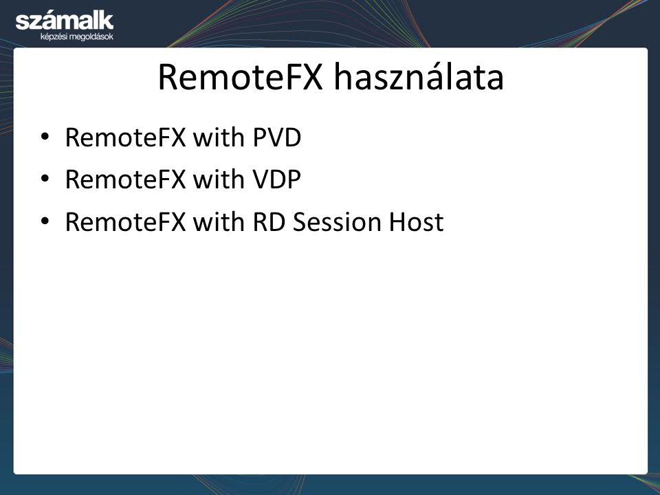 RemoteFX használata RemoteFX with PVD RemoteFX with VDP