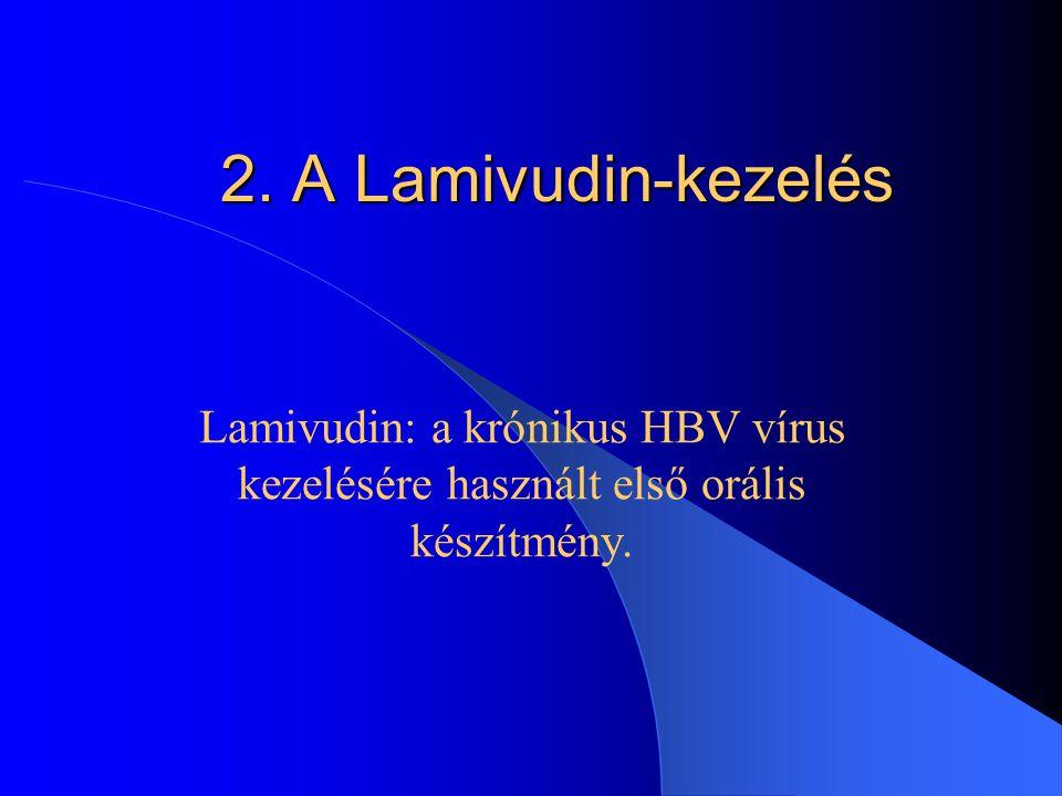2. A Lamivudin-kezelés Lamivudin: a krónikus HBV vírus kezelésére használt első orális készítmény.