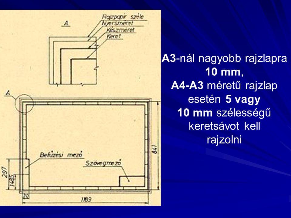 A3-nál nagyobb rajzlapra 10 mm, A4-A3 méretű rajzlap esetén 5 vagy