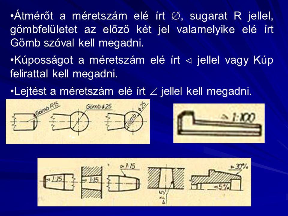 Átmérőt a méretszám elé írt , sugarat R jellel, gömbfelületet az előző két jel valamelyike elé írt Gömb szóval kell megadni.
