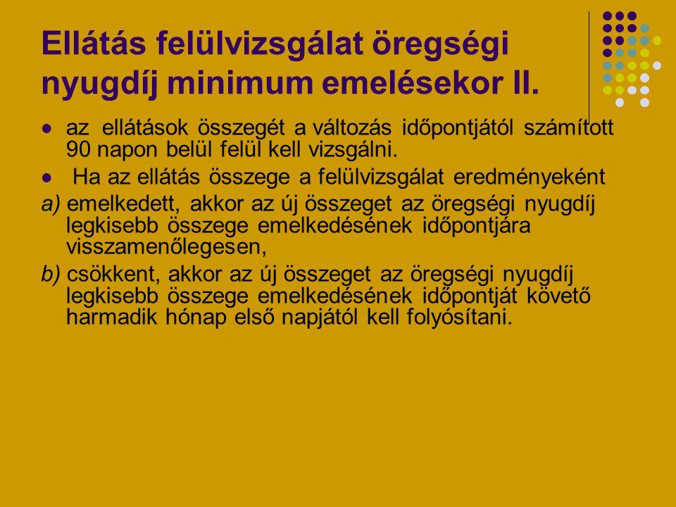 Ellátás felülvizsgálat öregségi nyugdíj minimum emelésekor II.