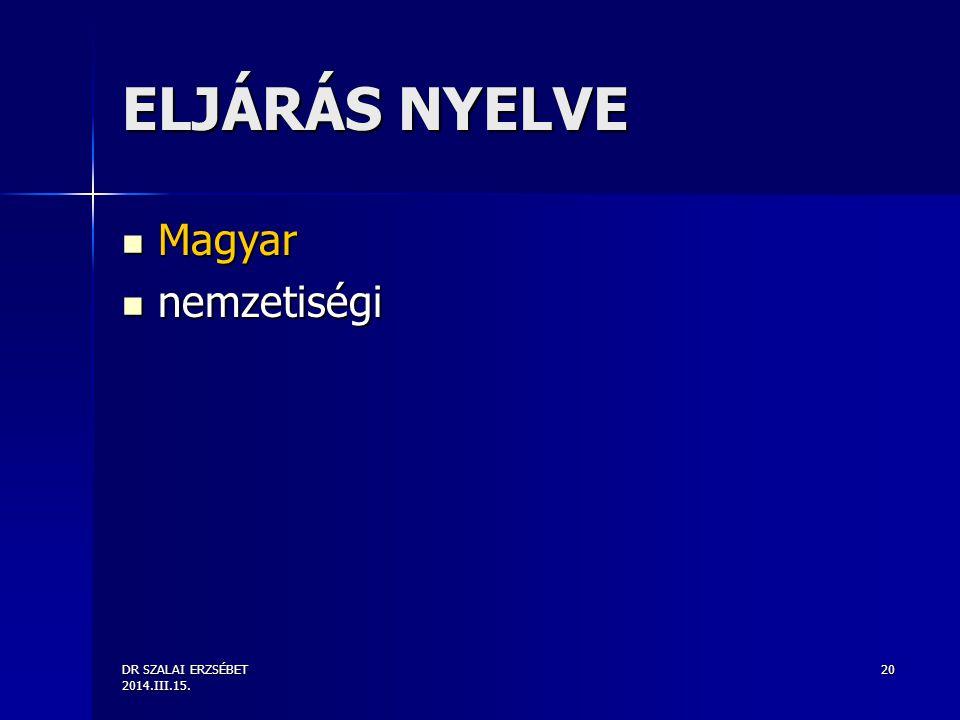 ELJÁRÁS NYELVE Magyar nemzetiségi DR SZALAI ERZSÉBET 2014.III.15.