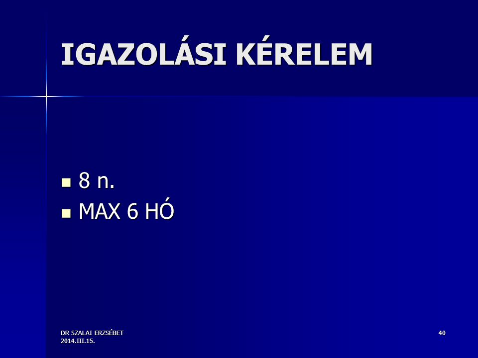 IGAZOLÁSI KÉRELEM 8 n. MAX 6 HÓ DR SZALAI ERZSÉBET 2014.III.15.