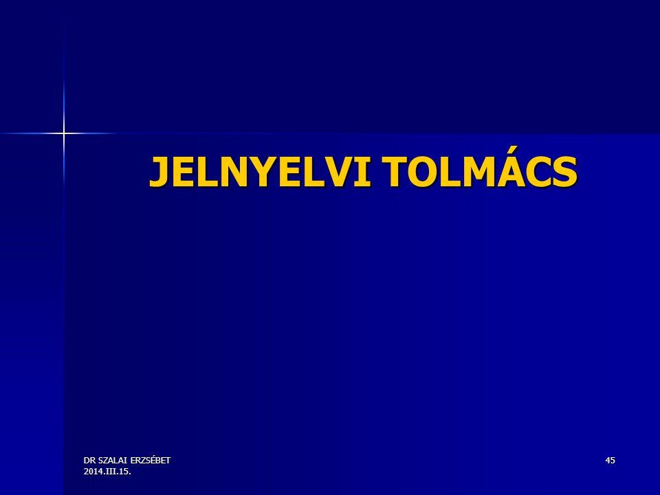 JELNYELVI TOLMÁCS DR SZALAI ERZSÉBET 2014.III.15.