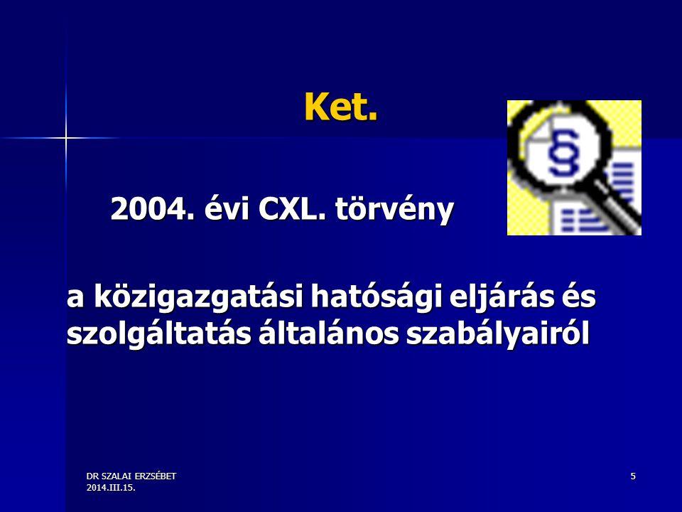 Ket. 2004. évi CXL. törvény. a közigazgatási hatósági eljárás és szolgáltatás általános szabályairól.