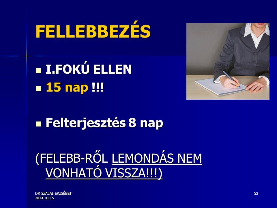 FELLEBBEZÉS I.FOKÚ ELLEN 15 nap !!! Felterjesztés 8 nap