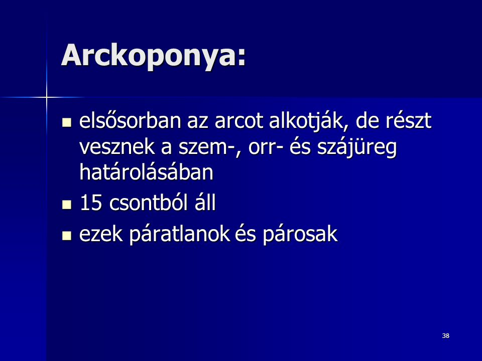 Arckoponya: elsősorban az arcot alkotják, de részt vesznek a szem-, orr- és szájüreg határolásában.
