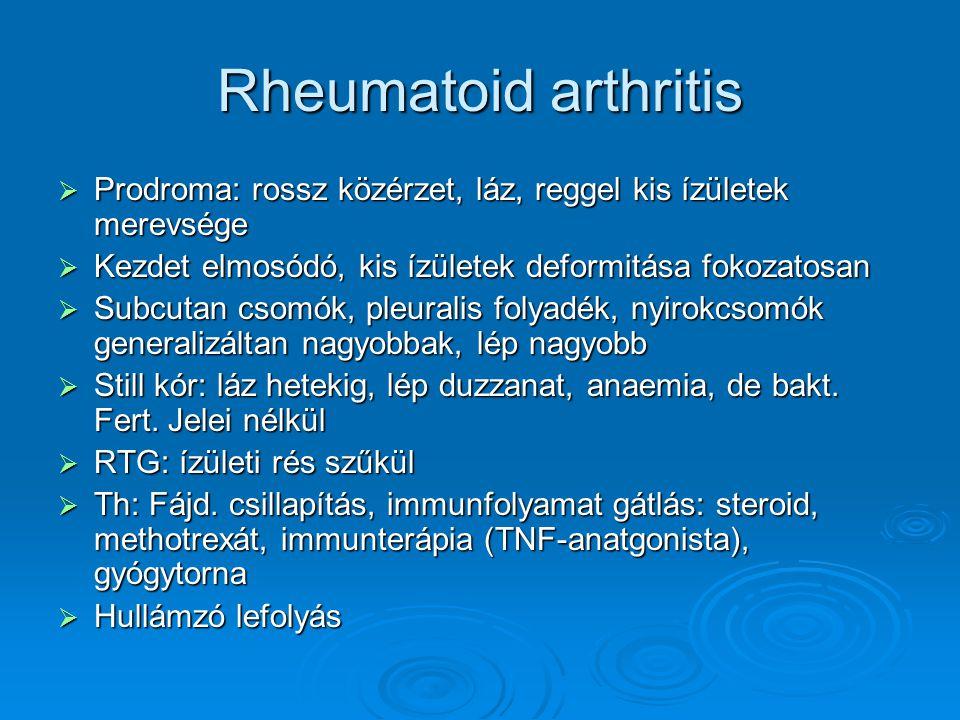 Rheumatoid arthritis Prodroma: rossz közérzet, láz, reggel kis ízületek merevsége. Kezdet elmosódó, kis ízületek deformitása fokozatosan.