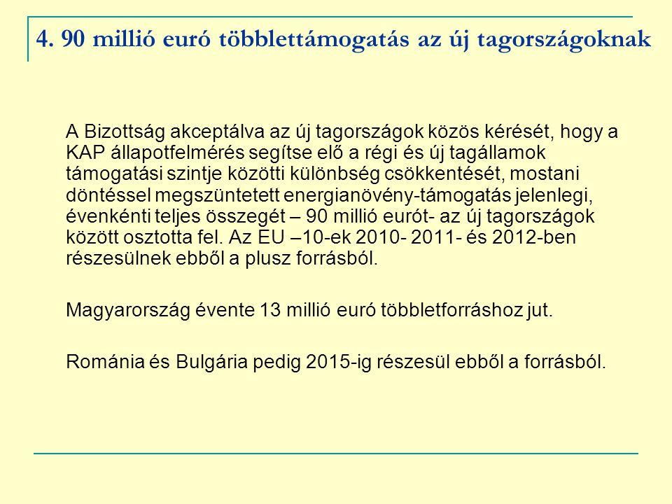 4. 90 millió euró többlettámogatás az új tagországoknak