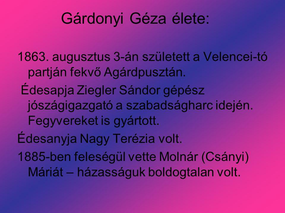 Gárdonyi Géza élete: 1863. augusztus 3-án született a Velencei-tó partján fekvő Agárdpusztán.