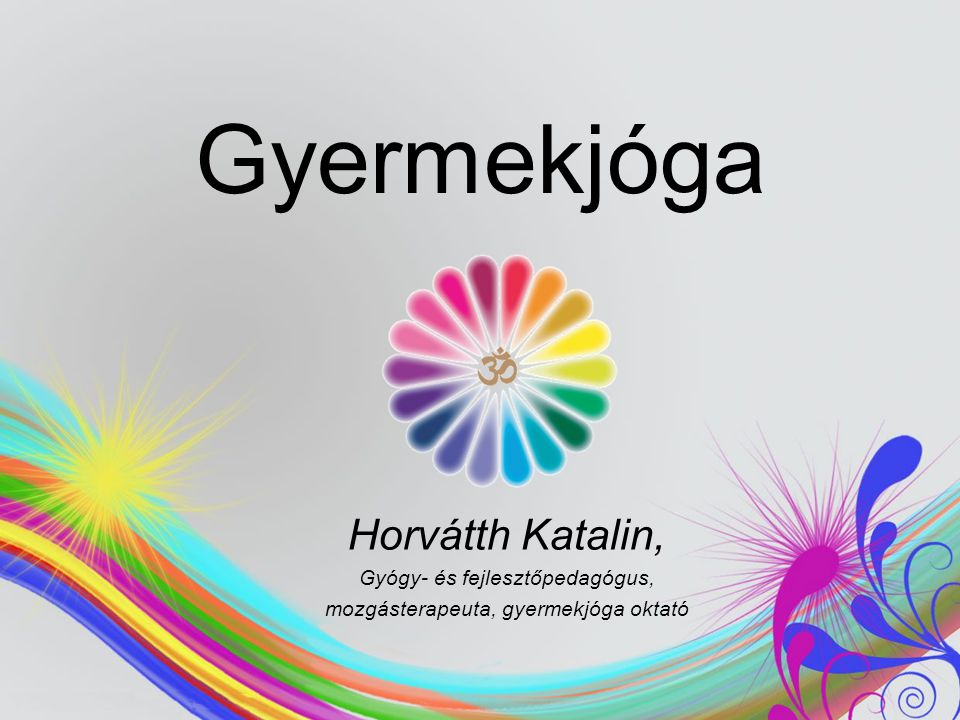 Gyermekjóga Horvátth Katalin, Gyógy- és fejlesztőpedagógus,