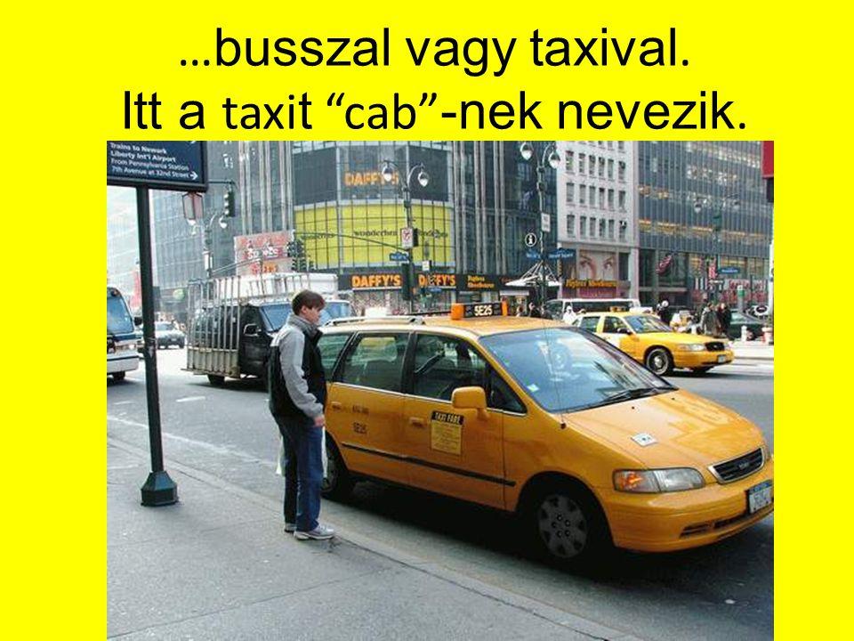 …busszal vagy taxival. Itt a taxit cab -nek nevezik.