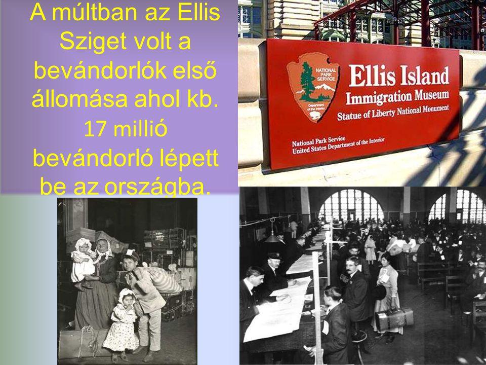 A múltban az Ellis Sziget volt a bevándorlók első állomása ahol kb