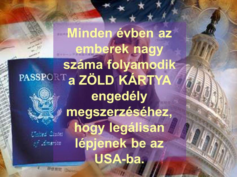 Minden évben az emberek nagy száma folyamodik a ZÖLD KÁRTYA engedély megszerzéséhez, hogy legálisan lépjenek be az USA-ba.